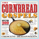 The Cornbread Gospels by Crescent Dragonwagon